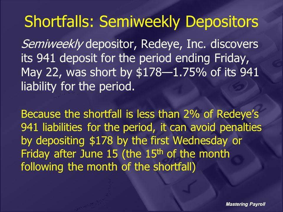 Mastering Payroll Shortfalls: Semiweekly Depositors Semiweekly depositor, Redeye, Inc. discovers its 941 deposit for the period ending Friday, May 22,