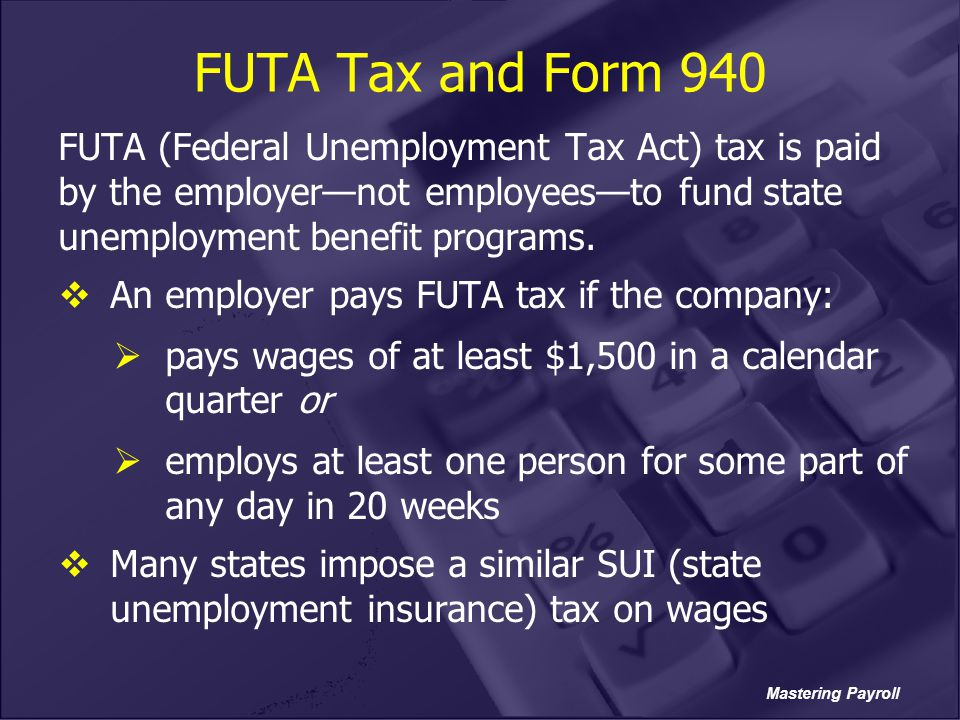 Mastering Payroll FUTA Tax and Form 940 FUTA (Federal Unemployment Tax Act) tax is paid by the employer—not employees—to fund state unemployment benef