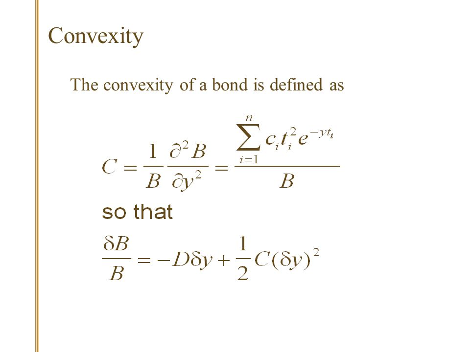 Convexity The convexity of a bond is defined as