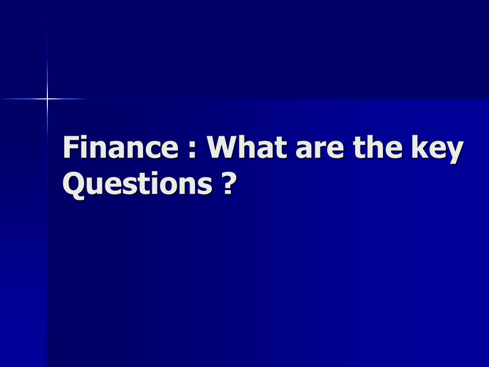 Finance : What are the key Questions ?