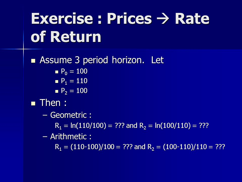Exercise : Prices  Rate of Return Assume 3 period horizon.