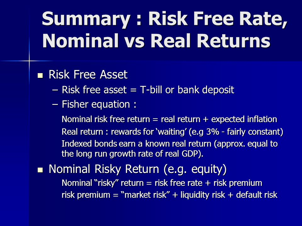 Summary : Risk Free Rate, Nominal vs Real Returns Risk Free Asset Risk Free Asset –Risk free asset = T-bill or bank deposit –Fisher equation : Nominal