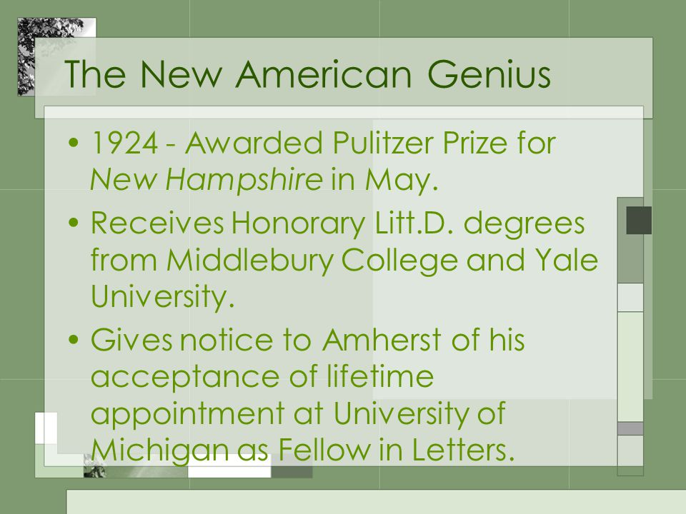 The New American Genius 1924 - Awarded Pulitzer Prize for New Hampshire in May. Receives Honorary Litt.D. degrees from Middlebury College and Yale Uni