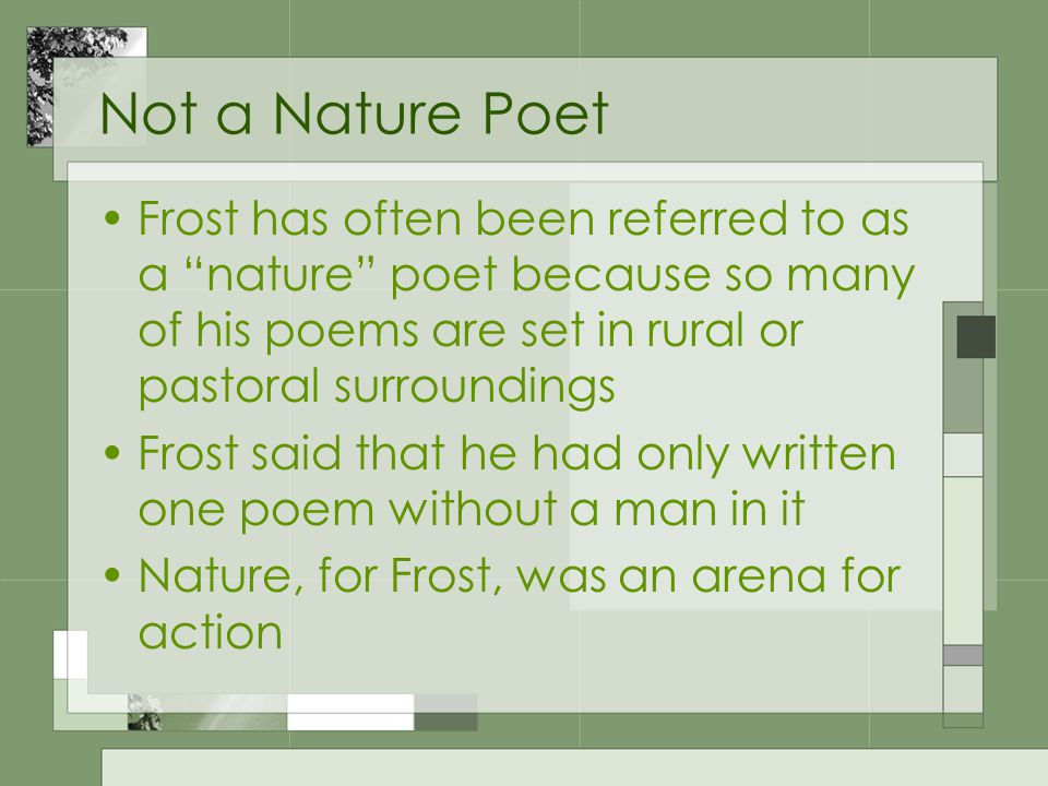 "Not a Nature Poet Frost has often been referred to as a ""nature"" poet because so many of his poems are set in rural or pastoral surroundings Frost sai"