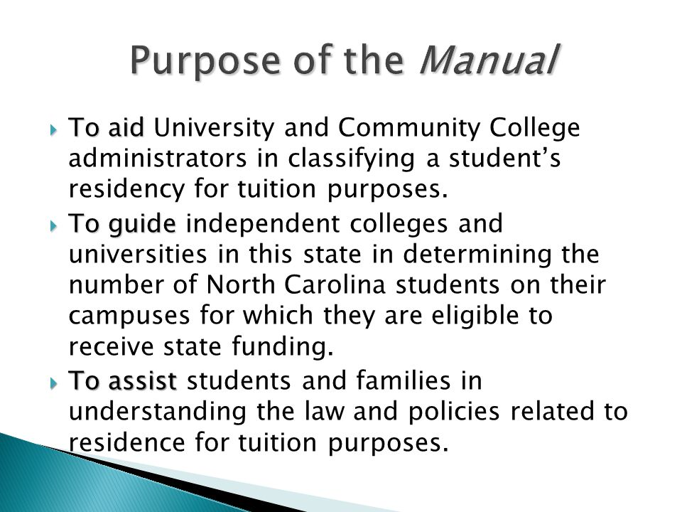 Purpose of the Manual  To aid  To aid University and Community College administrators in classifying a student's residency for tuition purposes.