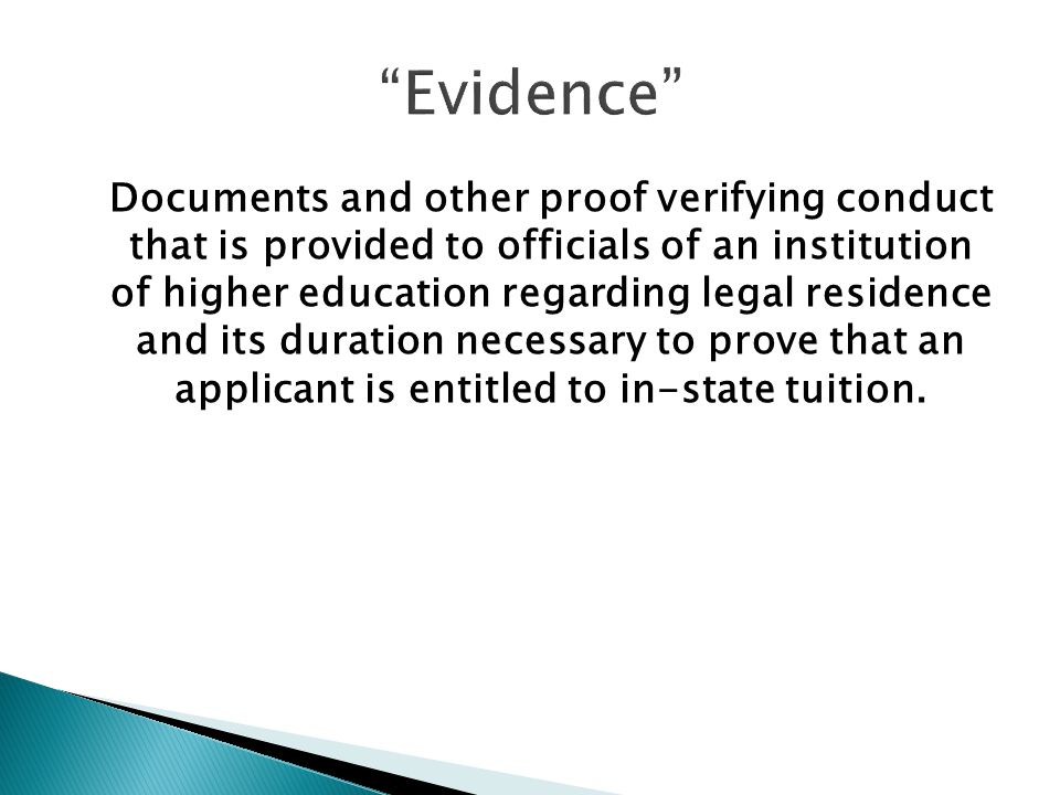 Documents and other proof verifying conduct that is provided to officials of an institution of higher education regarding legal residence and its duration necessary to prove that an applicant is entitled to in-state tuition.
