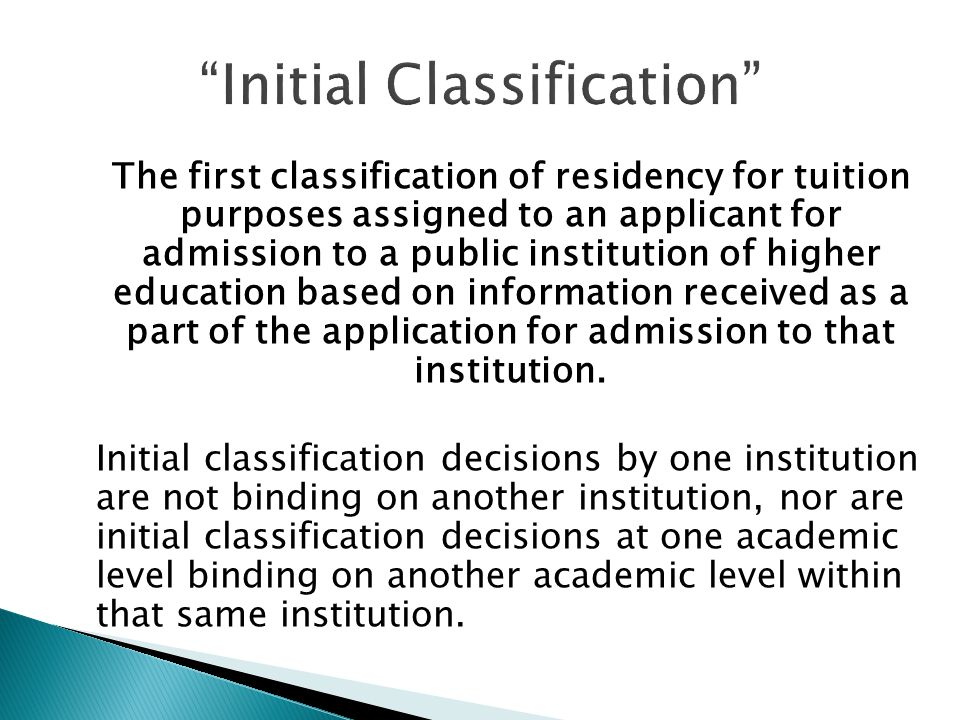 The first classification of residency for tuition purposes assigned to an applicant for admission to a public institution of higher education based on information received as a part of the application for admission to that institution.