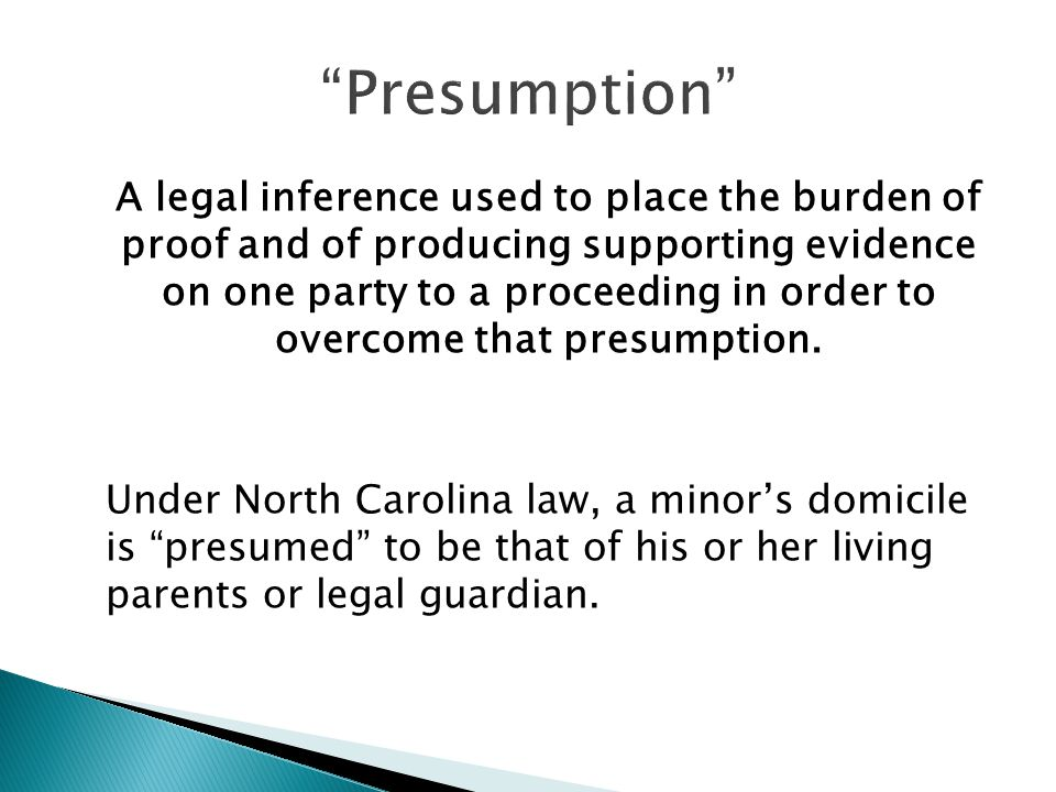 A legal inference used to place the burden of proof and of producing supporting evidence on one party to a proceeding in order to overcome that presumption.