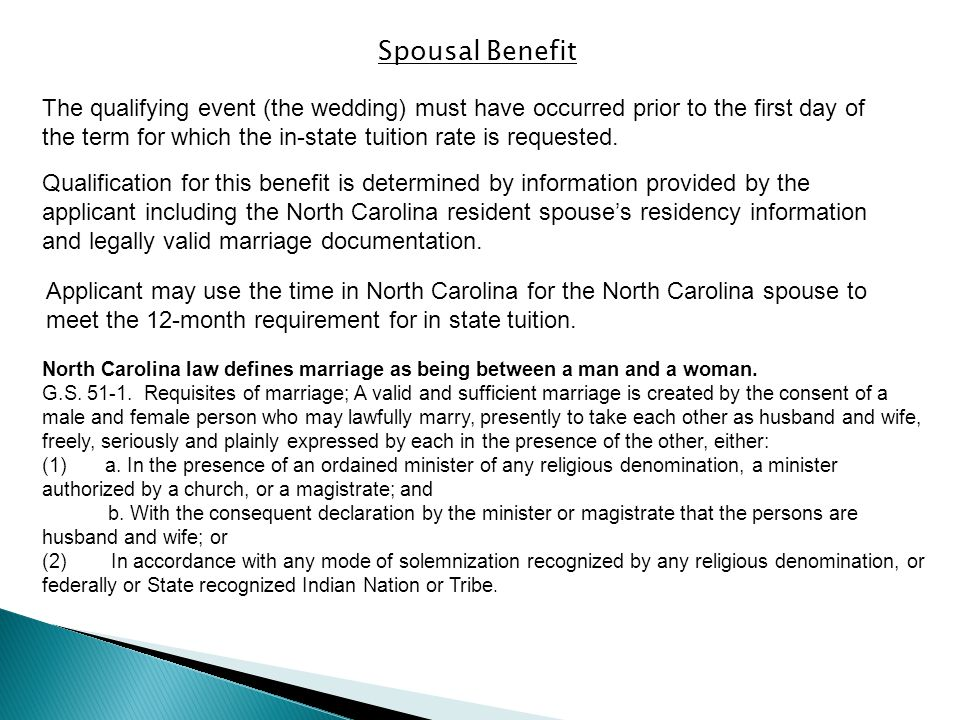 Spousal Benefit Applicant may use the time in North Carolina for the North Carolina spouse to meet the 12-month requirement for in state tuition.