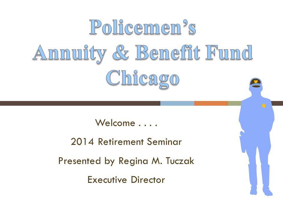 Welcome.... 2014 Retirement Seminar Presented by Regina M. Tuczak Executive Director