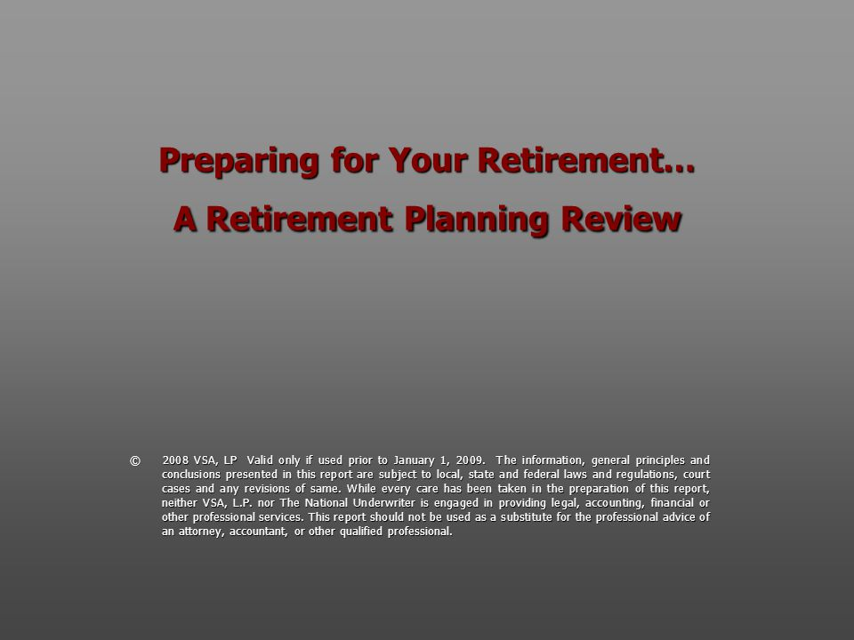 Preparing for Your Retirement… A Retirement Planning Review © 2008 VSA, LP Valid only if used prior to January 1, 2009. The information, general princ