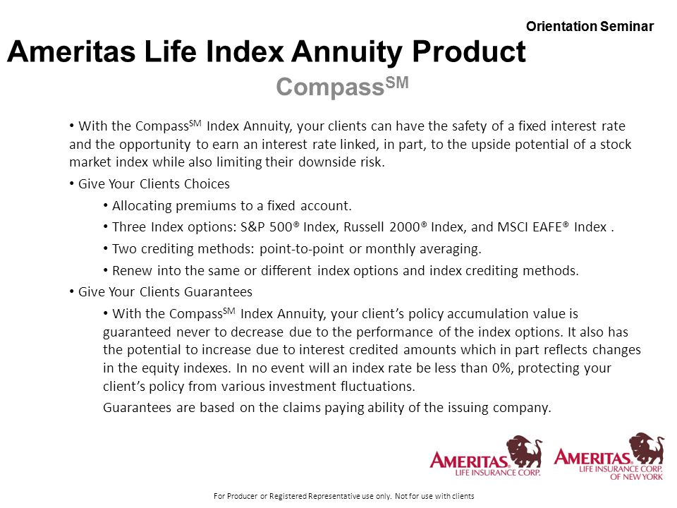 Orientation Seminar For Producer or Registered Representative use only. Not for use with clients Orientation Seminar Ameritas Life Index Annuity Produ