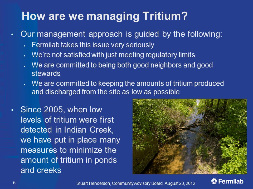 How are we managing Tritium? Our management approach is guided by the following:  Fermilab takes this issue very seriously  We're not satisfied with
