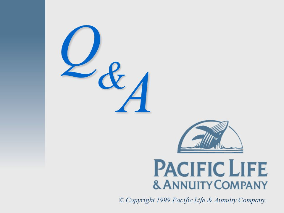 & Q A © Copyright 1999 Pacific Life & Annuity Company.