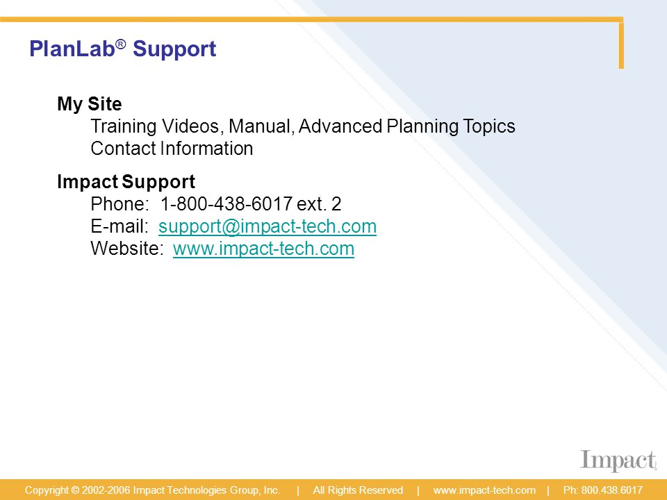 PlanLab ® Support Copyright © 2002-2006 Impact Technologies Group, Inc.