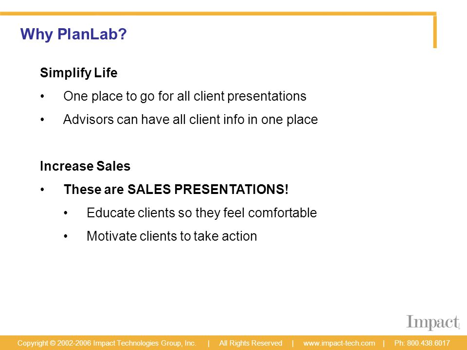 Why PlanLab. Copyright © 2002-2006 Impact Technologies Group, Inc.