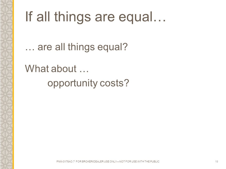 19 If all things are equal… … are all things equal.