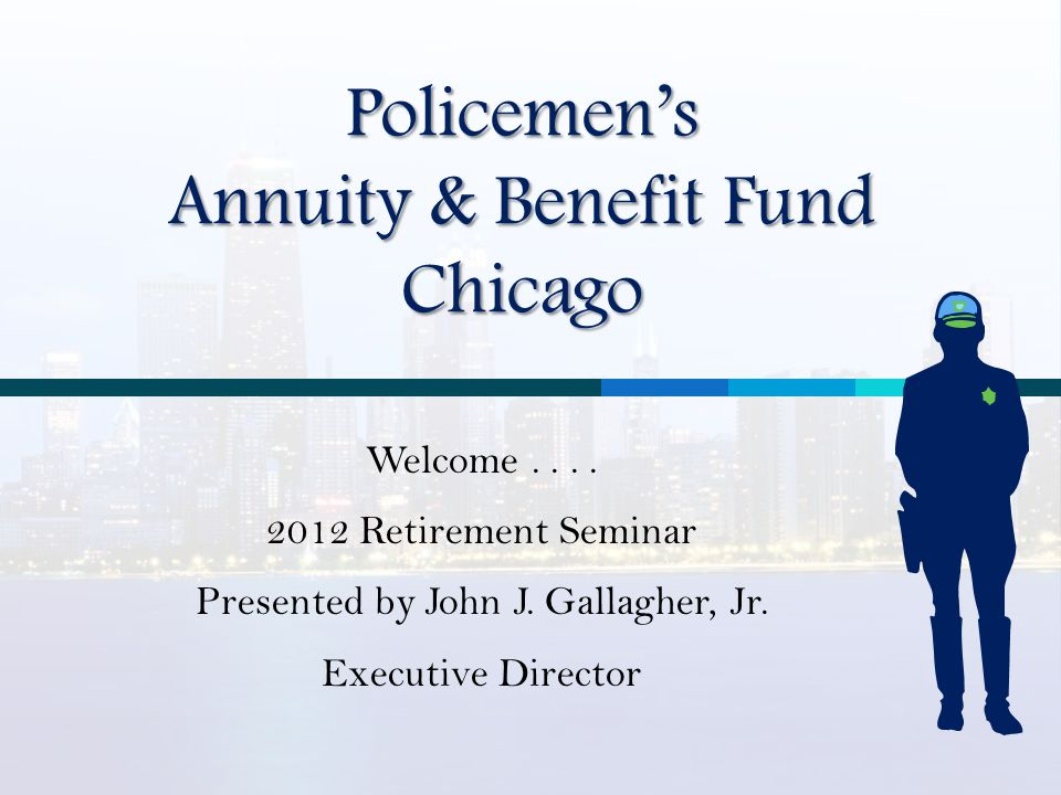Policemen's Annuity & Benefit Fund Chicago Welcome....