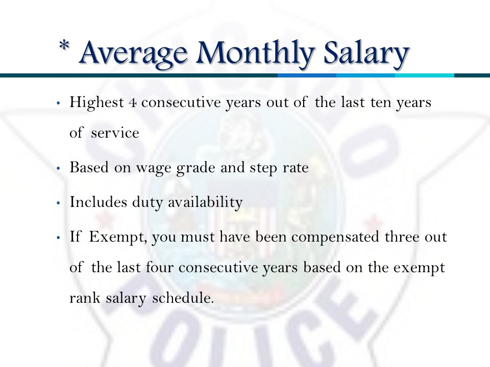 Highest 4 consecutive years out of the last ten years of service Based on wage grade and step rate Includes duty availability If Exempt, you must have been compensated three out of the last four consecutive years based on the exempt rank salary schedule.