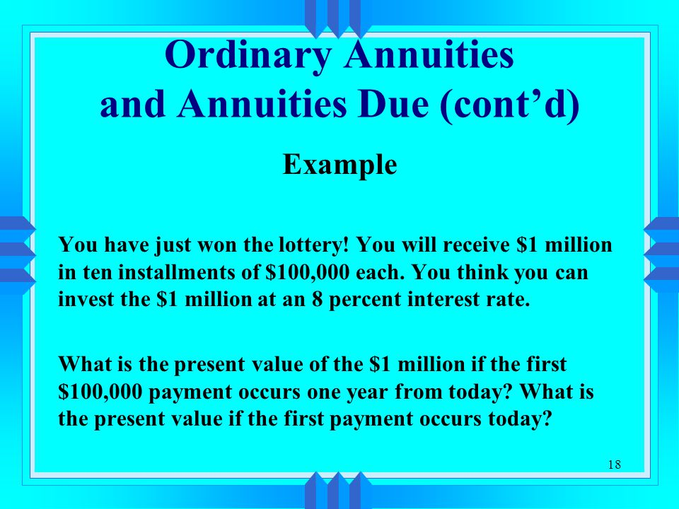 18 Ordinary Annuities and Annuities Due (cont'd) Example You have just won the lottery.