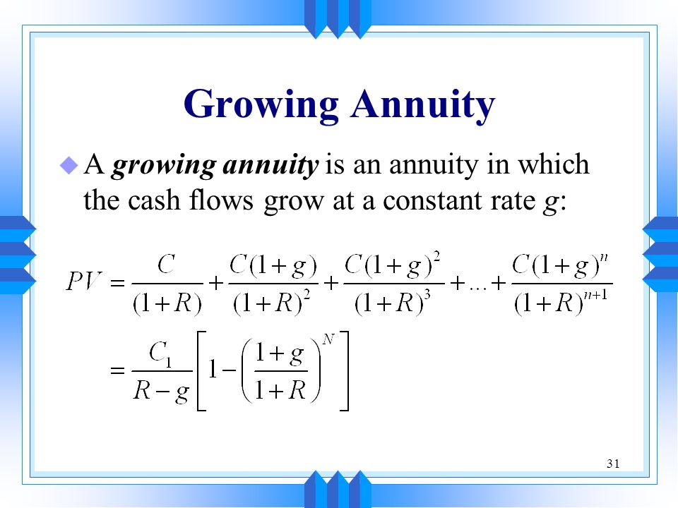 31 Growing Annuity u A growing annuity is an annuity in which the cash flows grow at a constant rate g: