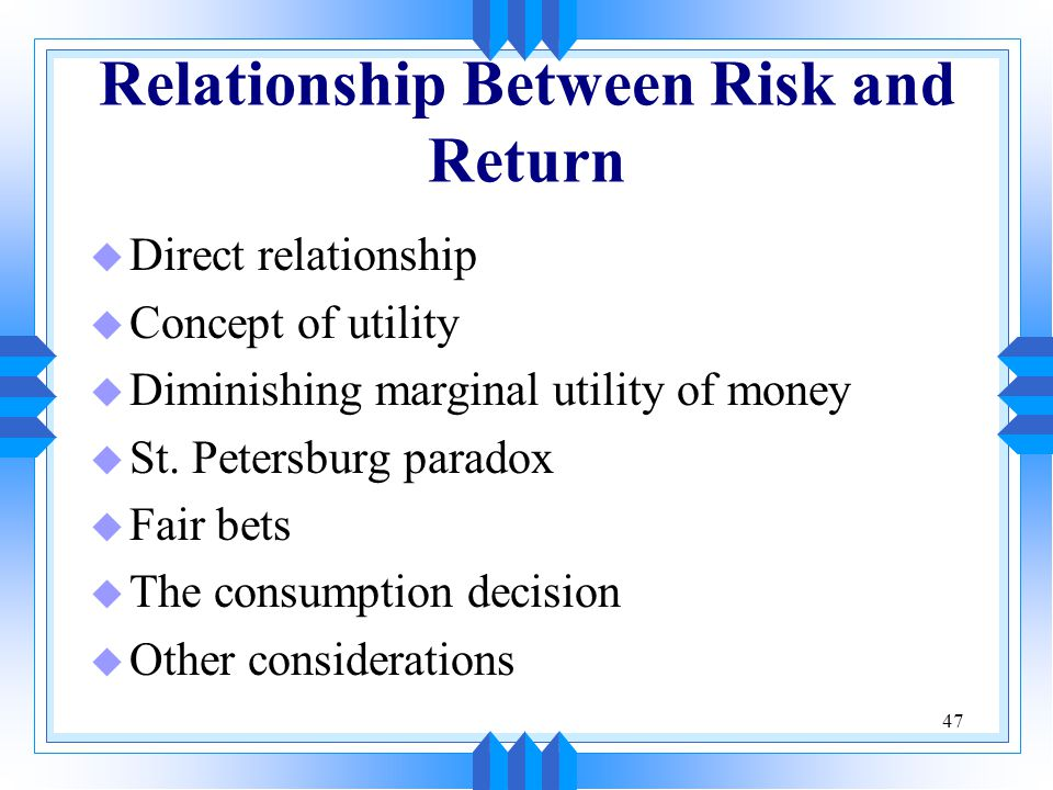 47 Relationship Between Risk and Return u Direct relationship u Concept of utility u Diminishing marginal utility of money u St.