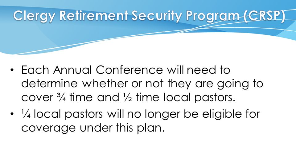Each Annual Conference will need to determine whether or not they are going to cover ¾ time and ½ time local pastors. ¼ local pastors will no longer b