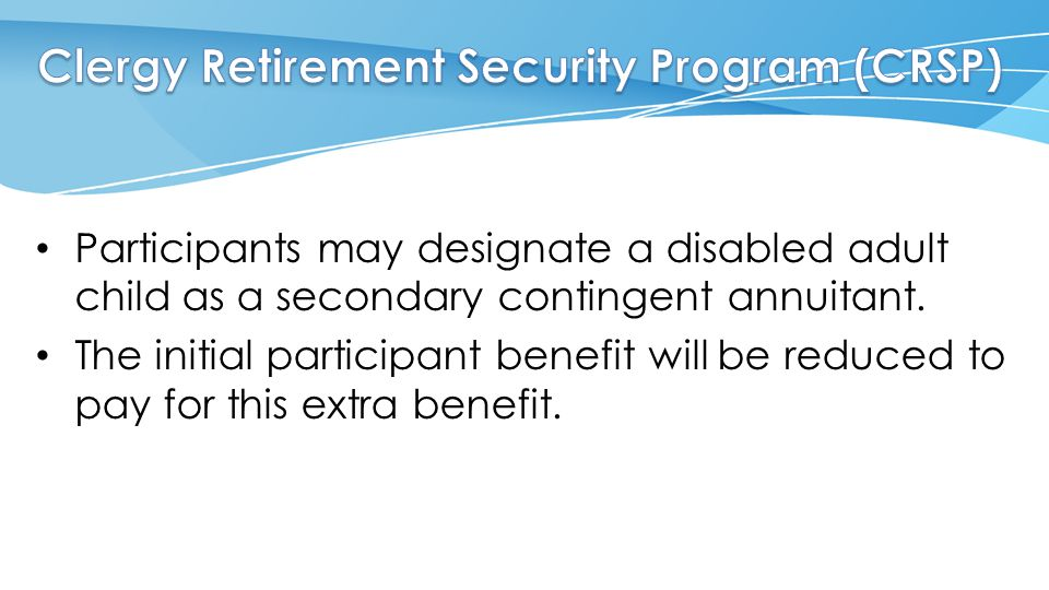 Participants may designate a disabled adult child as a secondary contingent annuitant.