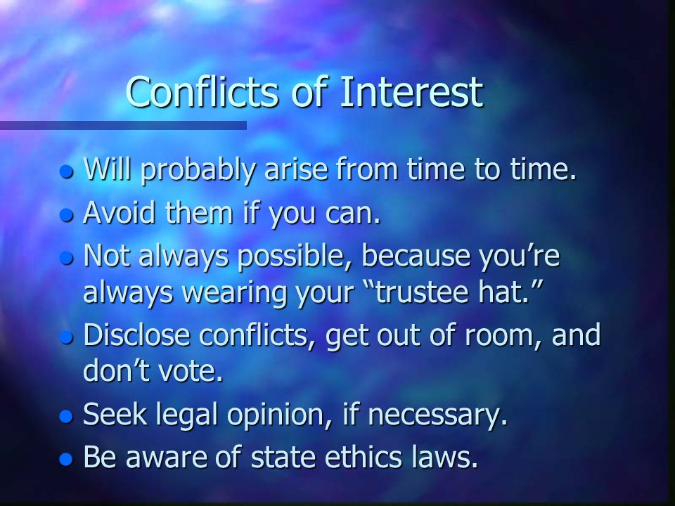 Conflicts of Interest l Will probably arise from time to time.