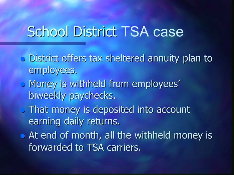 School District School District TSA case l District offers tax sheltered annuity plan to employees.
