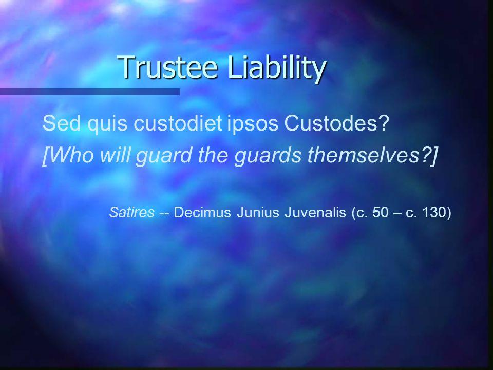Trustee Liability Sed quis custodiet ipsos Custodes.