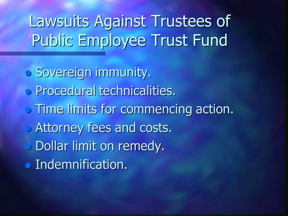 Lawsuits Against Trustees of Public Employee Trust Fund l Sovereign immunity.