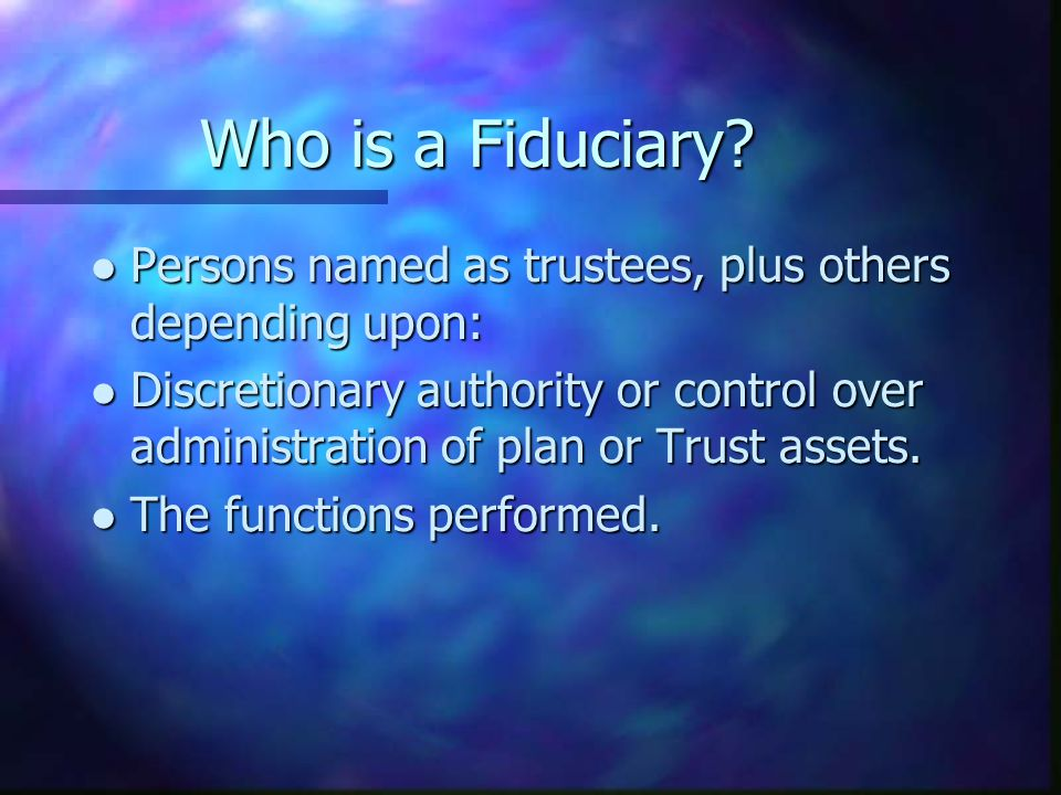 Who is a Fiduciary.