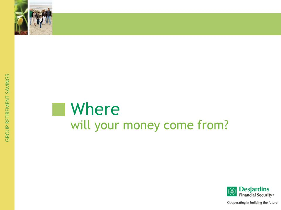 Where will your money come from?