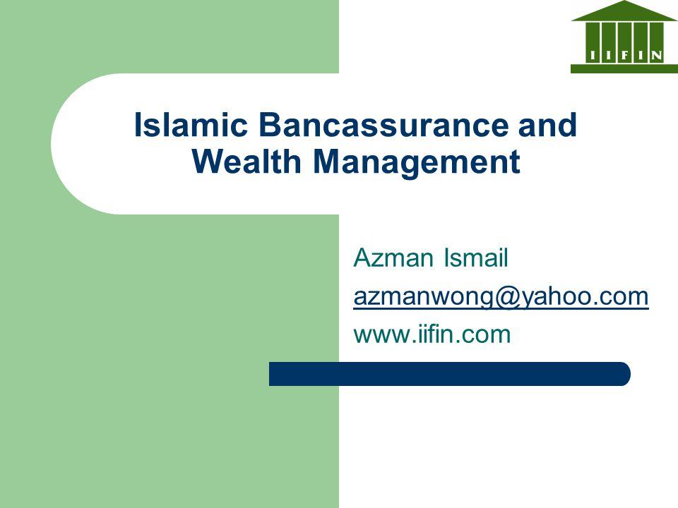 Islamic Bancassurance and Wealth Management Azman Ismail azmanwong@yahoo.com www.iifin.com
