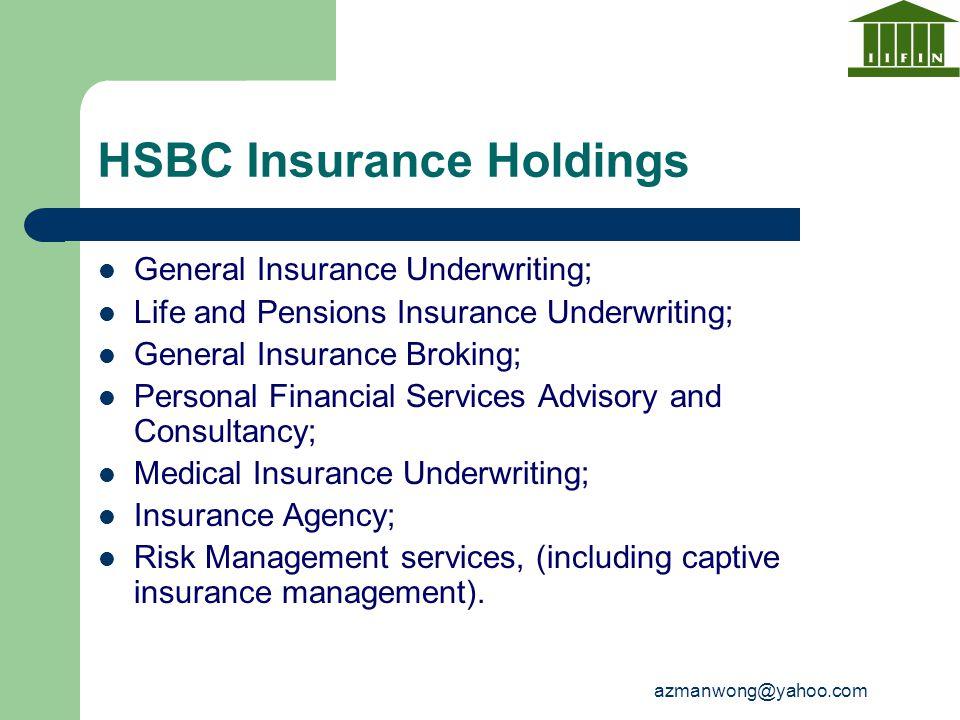 azmanwong@yahoo.com HSBC Insurance Holdings General Insurance Underwriting; Life and Pensions Insurance Underwriting; General Insurance Broking; Perso