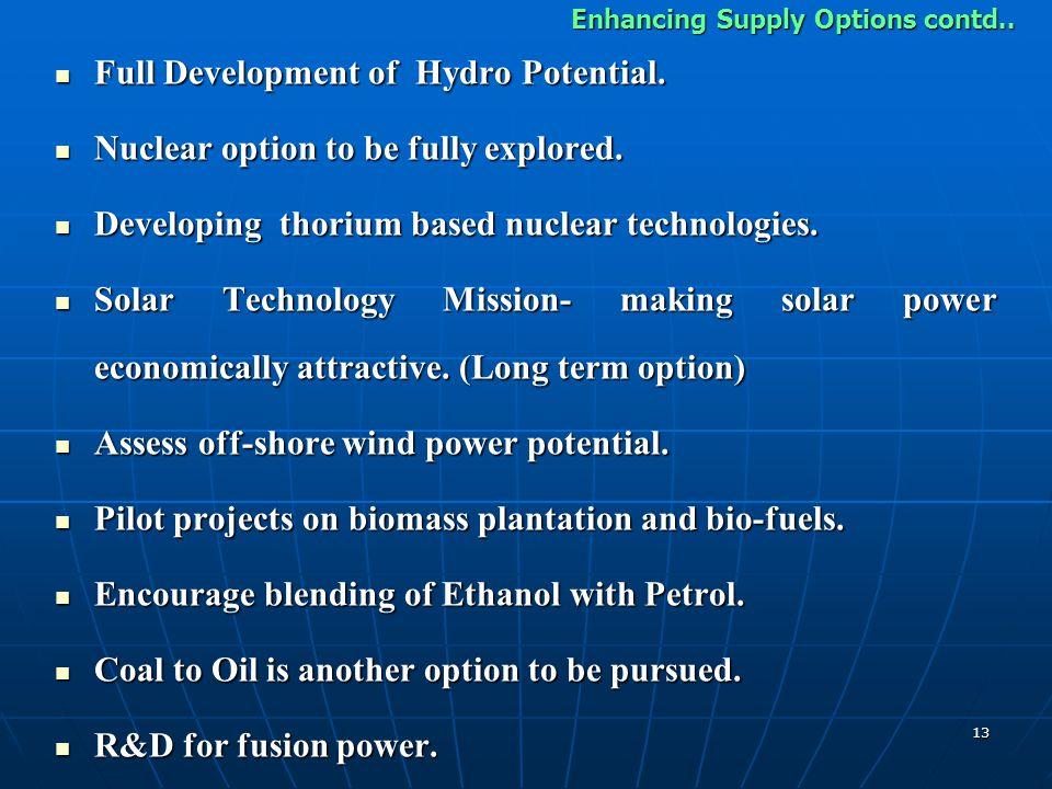 13 Full Development of Hydro Potential. Full Development of Hydro Potential. Nuclear option to be fully explored. Nuclear option to be fully explored.