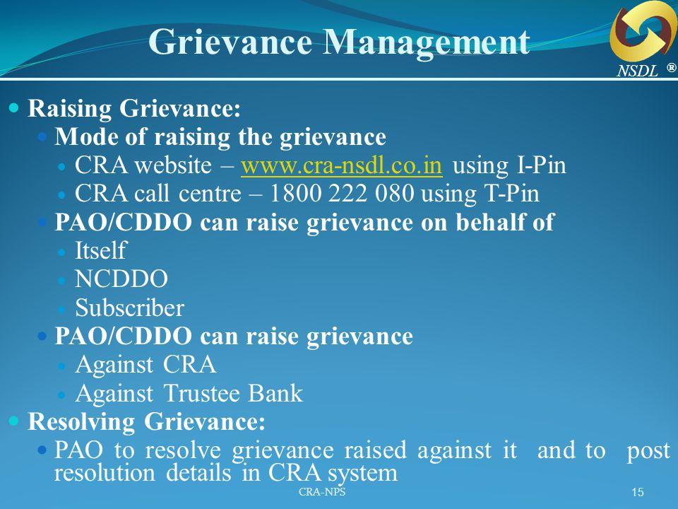 CRA-NPS 15 Grievance Management Raising Grievance: Mode of raising the grievance CRA website – www.cra-nsdl.co.in using I-Pinwww.cra-nsdl.co.in CRA ca