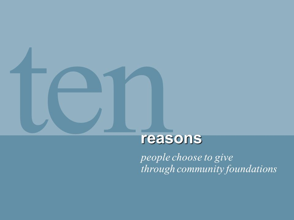 t ne reasons people choose to give through community foundations