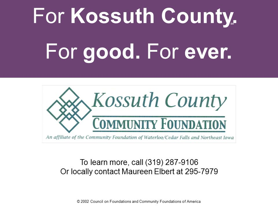 To learn more, call (319) 287-9106 Or locally contact Maureen Elbert at 295-7979 For Kossuth County.
