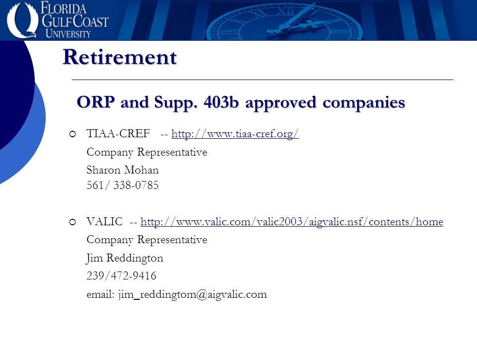 Retirement ORP and Supp. 403b approved companies  TIAA-CREF -- http://www.tiaa-cref.org/http://www.tiaa-cref.org/ Company Representative Sharon Mohan