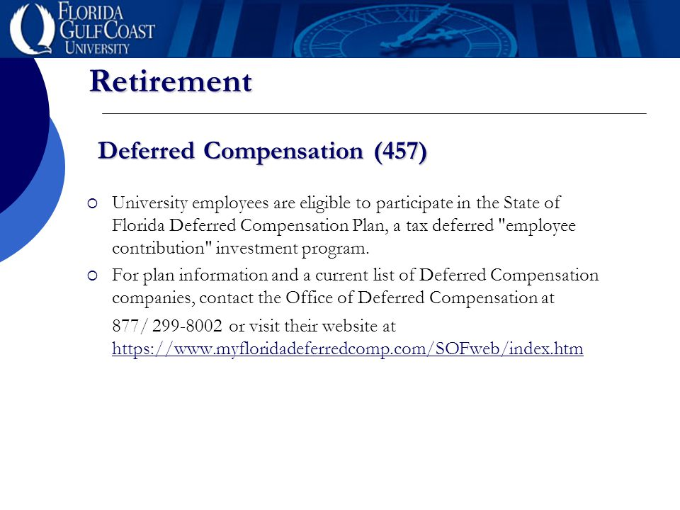 Retirement Deferred Compensation (457)  University employees are eligible to participate in the State of Florida Deferred Compensation Plan, a tax de