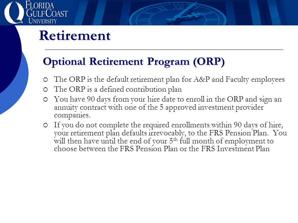 Retirement Optional Retirement Program (ORP)  The ORP is the default retirement plan for A&P and Faculty employees  The ORP is a defined contributio