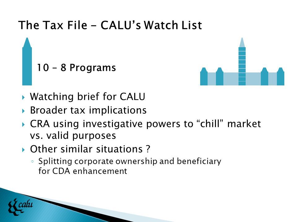  Watching brief for CALU  Broader tax implications  CRA using investigative powers to chill market vs.
