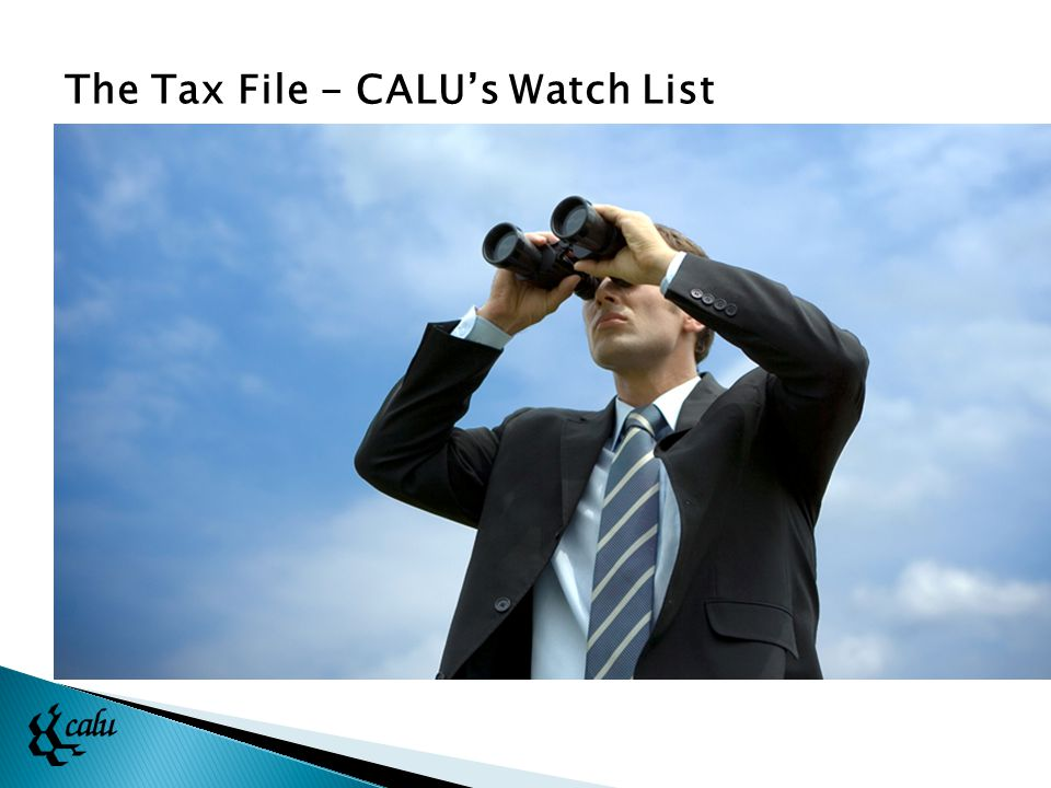  Does not account for recent product innovation  1998 CLHIA industry submission to Finance recommended updates  Periodic queries from Finance about submission (main contact retired)  ET Working Group – CLHIA, CALU staff/members The Tax File - CALU's Watch List The Exempt Test
