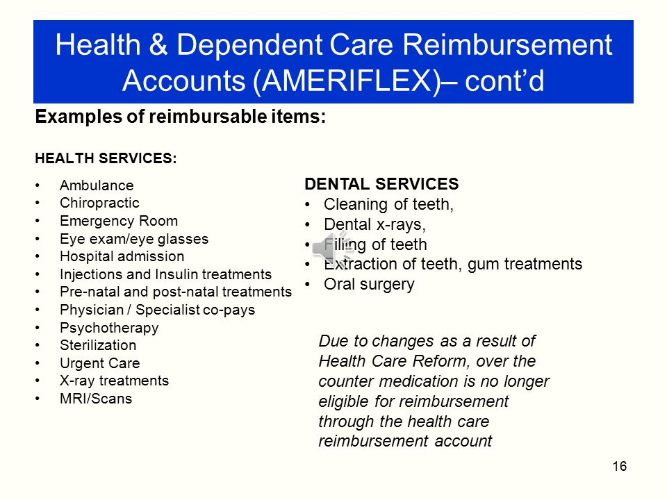 15 Health & Dependent Care Reimbursement Accounts (AMERIFLEX) Employee elects pre-tax amount for health care (not covered by insurance) and dependent care expenses.