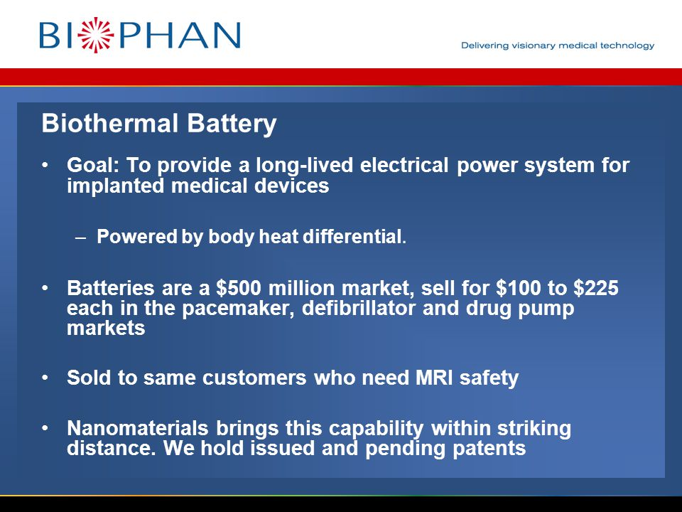 Biothermal Battery Goal: To provide a long-lived electrical power system for implanted medical devices –Powered by body heat differential.