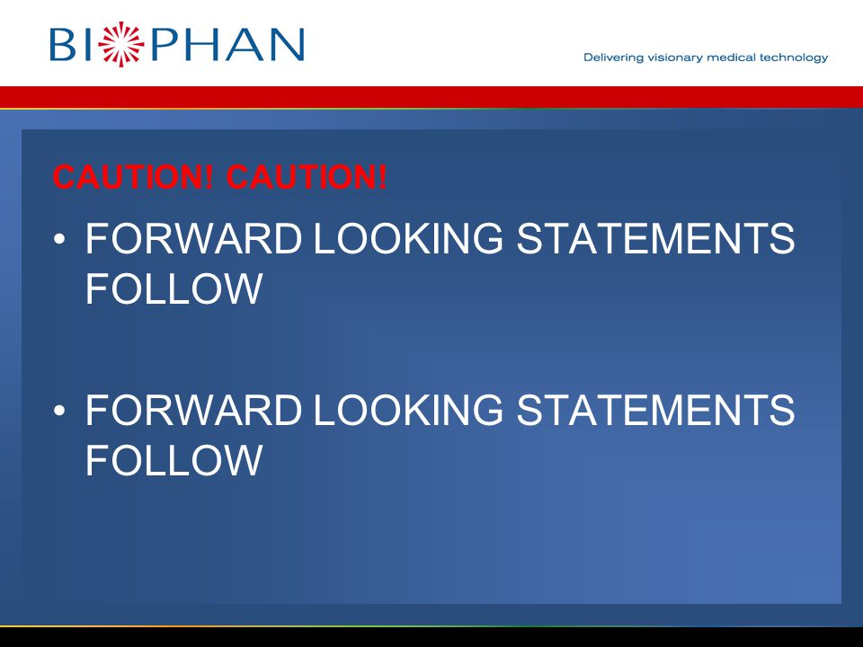 CAUTION! FORWARD LOOKING STATEMENTS FOLLOW