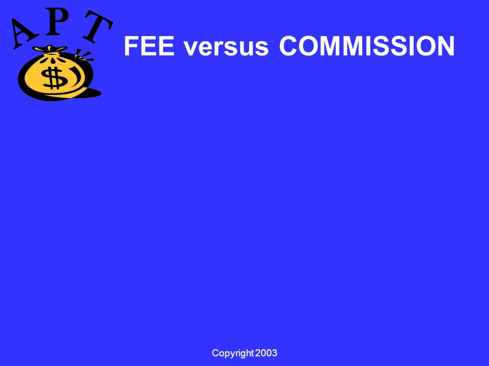 Copyright 2003 FEE versus COMMISSION