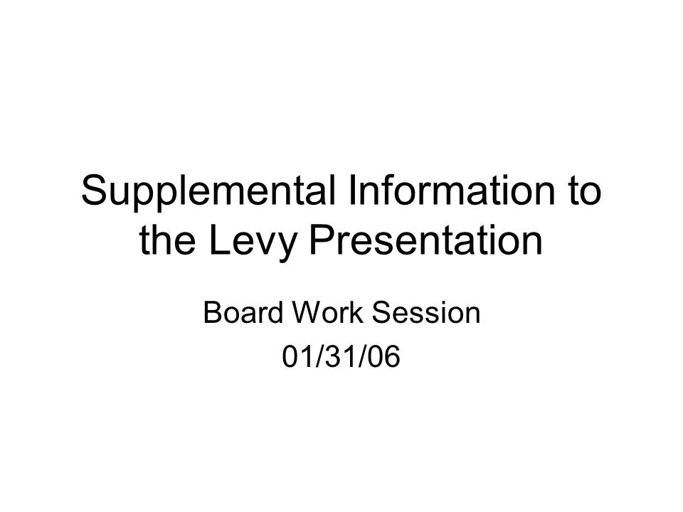 Supplemental Information to the Levy Presentation Board Work Session 01/31/06